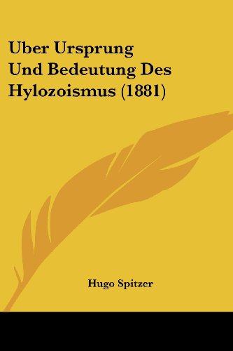 Uber Ursprung Und Bedeutung Des Hylozoismus (1881)