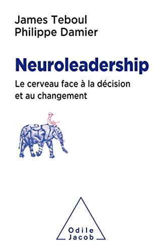 Neuroleadership: Le Cerveau face à la décision et au changement par James Teboul