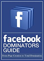 Facebook Dominators Guide - From Page Creation to Total Domination (English Edition)