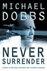 Never Surrender by Michael Dobbs (2003-11-03)