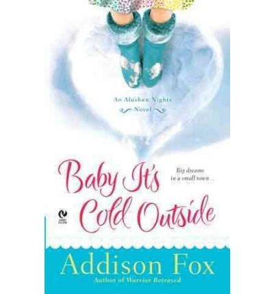 [(Baby It's Cold Outside: An Alaskan Nights Novel)] [Author: Addison Fox] published on (November, 2011)