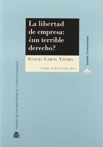 La libertad de empresa: ¿un terrible derecho? (Estudios Constitucionales)