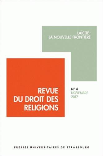 Revue du Droit des Religions N 4/2017. Laicite : la Nouvelle Frontie Re