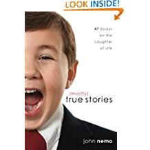 (Mostly) True Stories: 47 Essays on the Laughter of Life