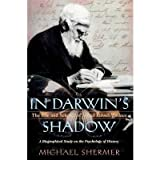 [ IN DARWIN'S SHADOW: THE LIFE AND SCIENCE OF ALFRED RUSSEL WALLACE: A BIOGRAPHICAL STUDY ON THE PSYCHOLOGY OF HISTORY ] In Darwin's Shadow: The Life and Science of Alfred Russel Wallace: A Biographical Study on the Psychology of History By Shermer, Michael ( Author ) Nov-2011 [ Paperback ]