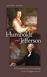 Humboldt and Jefferson: A Transatlantic Friendship of the Enlightenment by Sandra Rebok (2014-05-05)