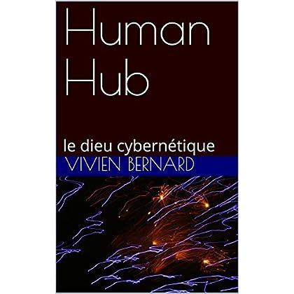 Human Hub: le dieu cybernétique