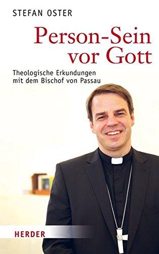 Person-Sein vor Gott: Theologische Erkundungen mit dem Bischof von Passau