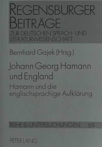 Johann Georg Hamann und England: Hamann und die englischsprachige Aufklärung- Acta des siebten Internationalen Hamann-Kolloquiums zu Marburg/Lahn 1996 ... / Reihe B: Untersuchungen, Band 69)