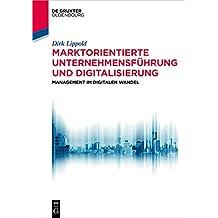 Marktorientierte Unternehmensführung und Digitalisierung: Management im digitalen Wandel (De Gruyter Studium)