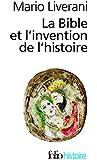 La Bible et l'invention de l'histoire: Histoire ancienne d'Israël