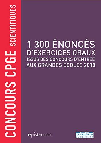 1 300 énoncés d'exercices oraux issus des concours d'entrée aux grandes écoles 2018 : Concours CPGE scientifiques