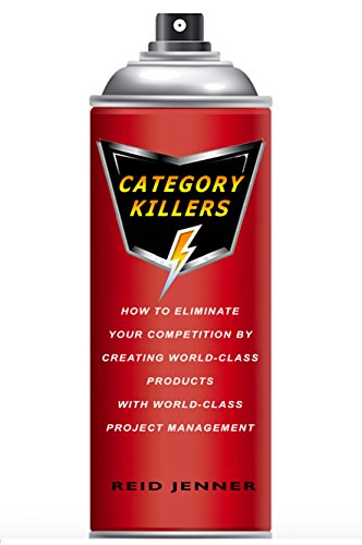Category Killers: How to Eliminate your Competition by Creating World-Class Products with World-Class Project Management (English Edition)