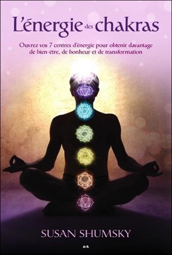 L'énergie des chakras - Ouvrez vos 7 centres d'énergie
