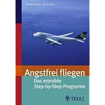 Angsfrei fliegen: Das erprobte Step-by-Step-Programm