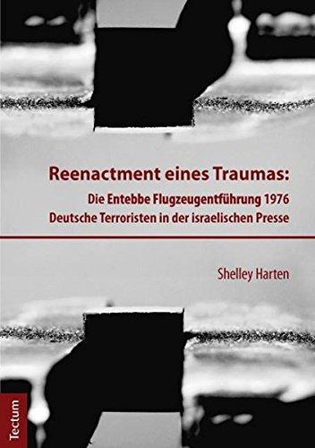 Reenactment eines Traumas: Die Entebbe Flugzeugentführung 1976. Deutsche Terroristen in der israelischen Presse