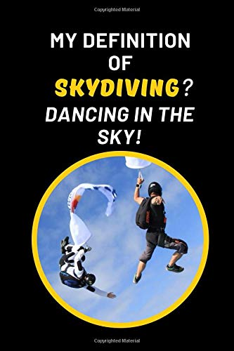 My Definition Of Skydiving? Dancing In The Sky: Novelty Lined Notebook Journal Perfect Gift Item