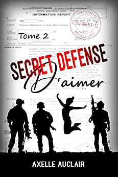 SECRET DÉFENSE d'aimer - Tome 2 par [Auclair, Axelle]