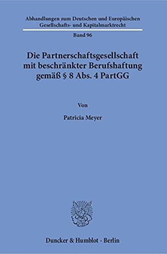 Die Partnerschaftsgesellschaft mit beschränkter Berufshaftung gemäß § 8 Abs. 4 PartGG. (Abhandlungen zum Deutschen und Europäischen Gesellschafts- und Kapitalmarktrecht)