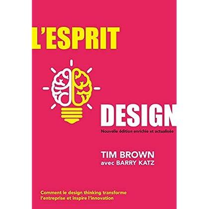 L'Esprit design, Nouvelle édition enrichie et actualisée: Comment le design thinking transforme l'entreprise et inspire l'innovation (VILLAGE MONDIAL)