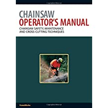 Chainsaw Operator's Manual: Chainsaw Safety, Maintenance and Cross-cutting Techniques