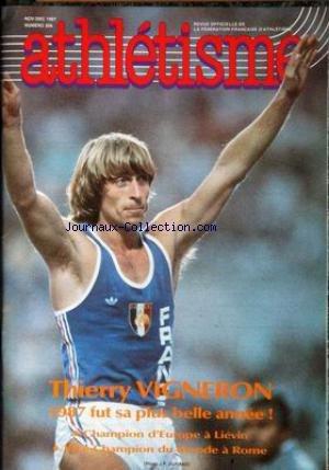 ATHLETISME [No 306] du 01/11/1987 - THIERRY VIGNERON - CHAMPION D'EUROPE A LIEVIN ET VICE-CHAMPION DU MONDE A ROME.