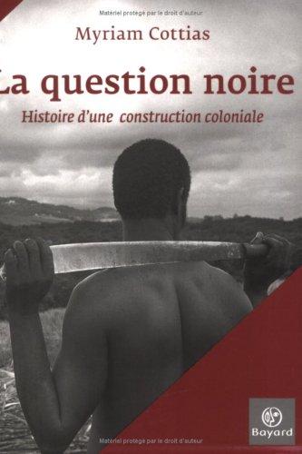 La question noire : Histoire d'une construction coloniale