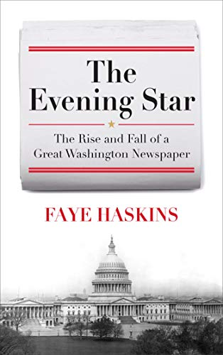 The Evening Star: The Rise and Fall of a Great Washington Newspaper (English Edition)