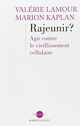 Rajeunir ? : Agir contre le vieillissement cellulaire par Marion Kaplan, Valérie Lamour