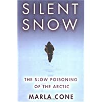 Silent Snow: The Slow Poisoning of the Arctic by Marla Cone (2005-04-10)