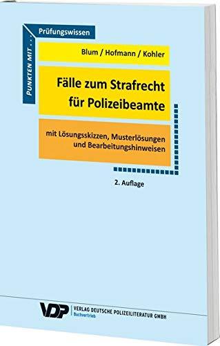 Fälle zum Strafrecht für Polizeibeamte: Mit Lösungsskizzen. Musterlösungen und Bearbeitungshinweisen (VDP-Fachbuch)