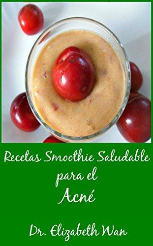 Recetas Smoothie Saludable Para el Acné 2ª Edición por Dr. Elizabeth Wan