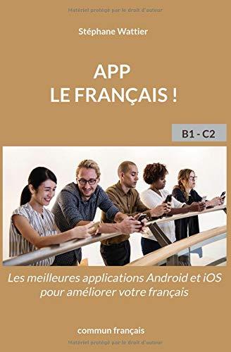 App le français !: Les meilleures applications mobiles pour améliorer votre français. por Stéphane Wattier