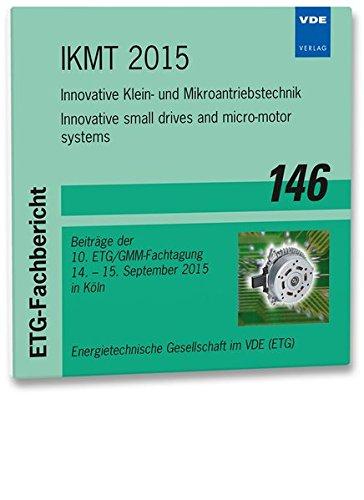 ETG-Fb. 146: IKMT 2015: Innovative Klein- und Mikroantriebstechnik Innovative small drives and micro-motor systems Beiträge der 10. ETG/GMM-Fachtagung 14.-15. September 2015 in Köln