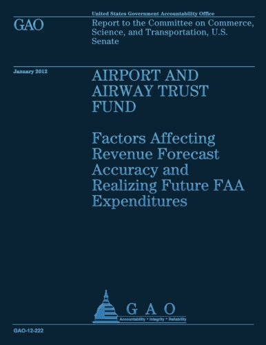 Airport and Airway Trust Fund: Factors Affecting Revenue Forcast Accuracy and Realizing Future FAA Expeditiures