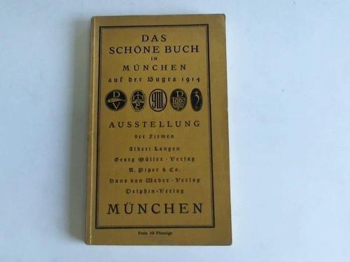 Das schöne Buch in München auf der Bugra 1914. Ausstellung der Firmen Albert Langen, Georg Müller Verlag, R. Piper & Co., Hans von Weber Verlag, Delphin Verlag