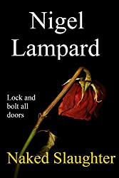 Naked Slaughter: lock and bolt all doors (English Edition)