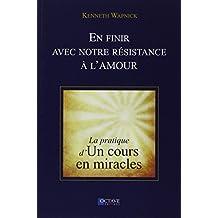 """En finir avec notre résistance à l'amour - La pratique d'""""Un cours en miracles"""""""