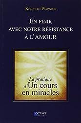 En finir avec notre résistance à l'amour - La pratique d'