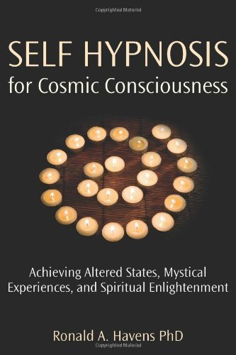 Self Hypnosis for Cosmic Consciousness: Achieving Altered States, Mystical Experiences and Spiritual Enlightenment by Ronald A. Havens (2007-04-02)