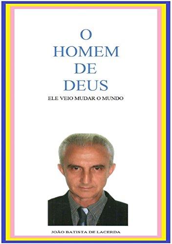 O homem de deus: Ele veio mudar o mundo (Portuguese Edition) por João Batista de Lacerda
