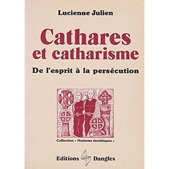 Cathares et catharisme De l'esprit à la persécution / Julien Lucienne / Réf50764