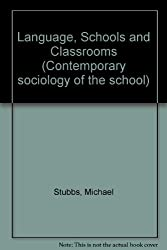 Language, Schools and Classrooms (Contemporary sociology of the school)
