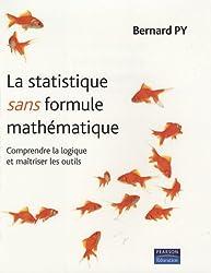 La Statistique sans formule mathématique: Comprendre la logique et maîtriser les outils