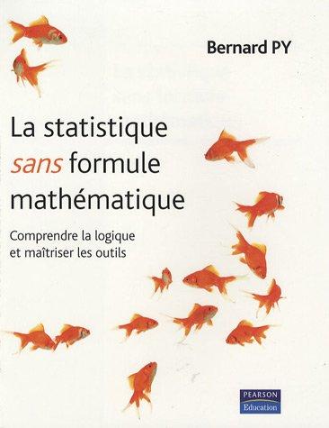 La Statistique sans formule mathmatique: Comprendre la logique et matriser les outils
