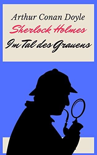 Sherlock Holmes - Das Tal des Grauens: Vollständige deutsche Ausgabe