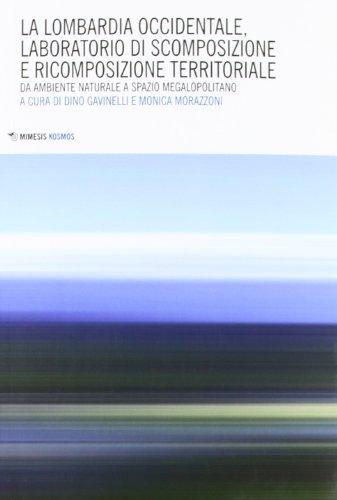 Lombardia occidentale, laboratorio di scomposizione e ricomposizione territoriale. Da ambiente naturale a spazio megalopolitano