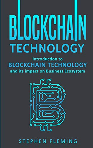Blockchain Technology: Introduction to Blockchain Technology and its impact on Business Ecosystem por Stephen Fleming