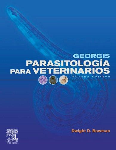 Georgis Parasitología para veterinarios por D. D. Bowman