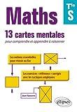 Maths Terminales S : 13 cartes mentales pour comprendre et apprendre à raisonner avec les notions essentiels et les exercices corrigés